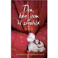 Den, kdy jsem tě ztratila: Pro fanynyky Jojo Moyseové a Lilian Moriarty - Kniha