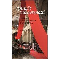 Vykročit z uzavřenosti: Festschrift k 70. narozeninám Tomáše Halíka - Kniha