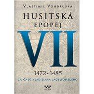 Husitská epopej VII 1472-1485 - Kniha