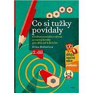 Co si tužky povídaly: Grafomotorická cvičení a rozvoj kresby pro děti od 4 do 6 let, 2. díl
