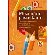 Mezi námi pastelkami: Grafomotorická cvičení a nácvik psaní pro děti od 3 do 5 let, 1. díl - Kniha