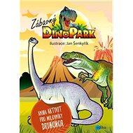 Zábavný Dinopark: Kniha aktivit pro milovníky druhohor - Kniha