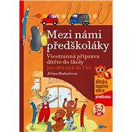 Mezi námi předškoláky pro děti od 5 do 7: Všestranná příprava dítěte do školy, pro děti od 5 do 7 le - Kniha