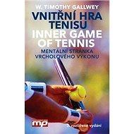 Vnitřní hra tenisu: Inner Game of Tennis Mentální stránka vrcholového výkonu - Kniha