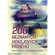 200 neznámých hokejových příběhů: Pikantní historky z hokejového zákulisí - Kniha