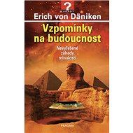 Vzpomínky na budoucnost: Nevyřešené záhady minulosti - Kniha
