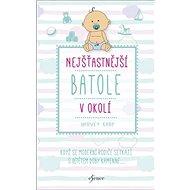 Nejšťastnější batole v okolí: Když se moderní rodiče setkají s dítětem doby kamenné ... - Kniha
