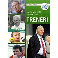 Naši nejlepší fotbaloví trenéři - Kniha