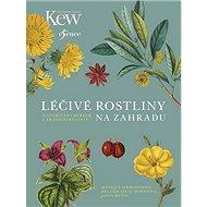 Léčivé rostliny na zahradu: Ilustrovaný herbář a tradiční recepty