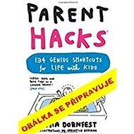 Rodičovské vychytávky: 134 geniálních zkratek pro život s dětmi
