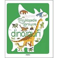 Encyklopedie Larousse dinosauři: Knížka, kterou budete číst znovu a znovu - Kniha