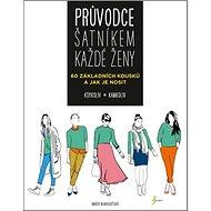 Průvodce šatníkem každé ženy: 60 základních kousků a jak je nosit - Kniha