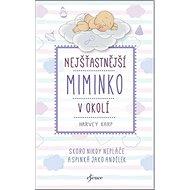 Kniha Nejšťastnější miminko v okolí: Skoro nikdy nepláče a spinká jako andílek - Kniha