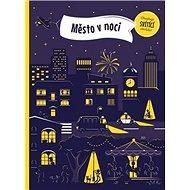 Město v noci: Obsahuje svítící obrázky - Kniha