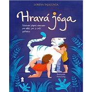 Hravá jóga: Základní jógová abeceda, jak ji cvičí zvířátka - Kniha