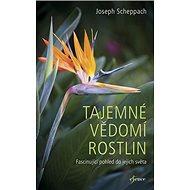 Tajemné vědomí rostlin: Fascinující pohled do jejich světa - Kniha