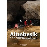 Altinbeşik: Cesty ke zlaté kolébce/Journeys to the golden cradle - Kniha