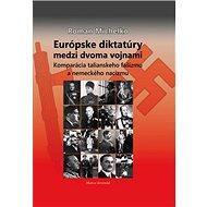 Európske diktatúry medzi dvoma vojnami: Komparácia talianskeho fašizmu a nemeckého nacizmu - Kniha