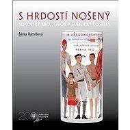 Kniha S hrdostí nošený: Sokolský kroj, úbor a scénický kostým - Kniha