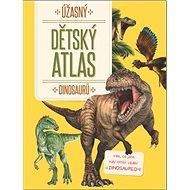 Úžasný dětský atlas dinosaurů - Kniha