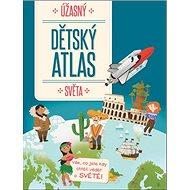 Úžasný dětský atlas světa - Kniha
