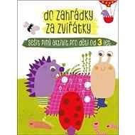 Do zahrádky za zvířátky: Sešit plný aktivit pro děti od 3 let - Kniha