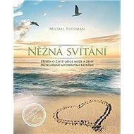 Něžná svítání: Příběh o čisté lásce muže a ženy prokládaný autorskými básněmi - Kniha