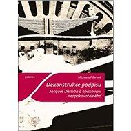Dekonstrukce podpisu: Jacques Derrida a opakování neopakovatelného - Kniha