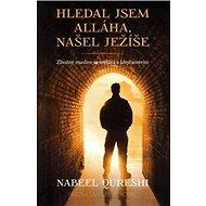 Hledal jsem Alláha, našel Ježíše: Zbožný muslim se setkává s křesťanstvím - Kniha