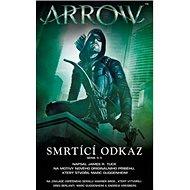 Arrow Smrtící odkaz - Kniha