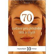 70 cvičení pro zklidnění těla a mysli: na pouhých 10 minut - Kniha