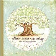 Strom života naší rodiny: Kniha pro zaznamenávání rodokmenu a rodinné historie - Kniha