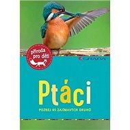 Ptáci: poznej 85 zajímavých druhů - Kniha
