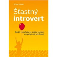 Šťastný introvert: Jak žít v souladu se sebou samým a rozvíjet své přednosti - Kniha