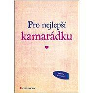 Pro nejlepší kamarádku: Originální vyznání, které můžete vyplnit a darovat - Kniha