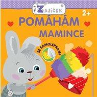 Malý zajíček Pomáhám mamince: Se samolepkami - Kniha