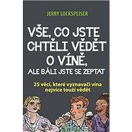 Vše, co jste chtěli vědět o víně, ale báli jste se zeptat: 25 věcí, které vyznavači vína nejvíce tou - Kniha