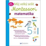 Můj velký sešit Montessori matematika: Od 3 do 6 let - Kniha