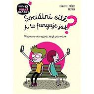 Sociální sítě A to funguje jak?: Všechno co vás zajímá, když jste online