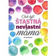 Jak být šťastná nevlastní máma - Kniha