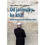 Od jarmulky ke kříži: Příběh konverze francouzského rabína - Kniha