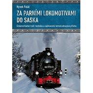 Za parními lokomotivami do Saska: Úzkorozchodné tratě, technika a zajímavosti, bohatá obrazová přílo