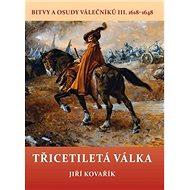Třicetiletá válka: Bitvy a osudy válečníků III. 1618–1648 - Kniha