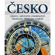 Česko: Dějiny, místopis, osobnosti, památky, příroda, umění