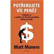 Potřebujete víc peněz: Probuďte se a vyřešte své finanční problémy jednou provždy - Kniha