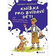 Knížka pro zvídavé děti: aneb Jak se v minulosti žilo v Čechách a na Moravě