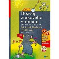 Rozvoj zrakového vnímání pro děti od 3 do 5 let: Jak krtek Barbora uviděl svět - Kniha