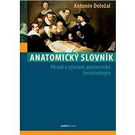 Anatomický slovník: Původ a význam anatomické terminologie - Kniha