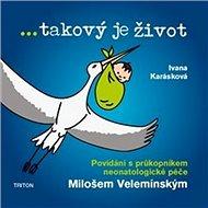 ... takový je život: Povídání s průkopníkem neonatologické péče Milošem Velemínským - Kniha