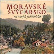 Moravské Švýcarsko na starých pohlednicích - Kniha